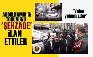 Abdülhamid'in Torununu 'Şehzade' İlan Ettiler