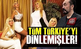 Adnan Oktar ve Örgütü Tüm Türkiye'yi Dinliyormuş!