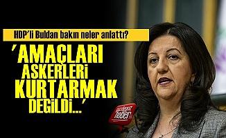 HDP'li Buldan: Açıklamazsak Namerdiz...