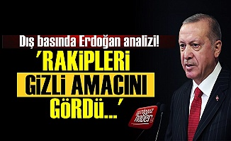 'Rakipleri Erdoğan'ın Gizli Amacını Gördü'