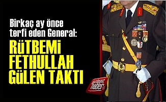 'Teğmenlik Rütbemi Fethullah Gülen Taktı'