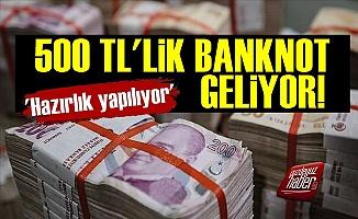 '500 TL'lik Banknotlar Geliyor'