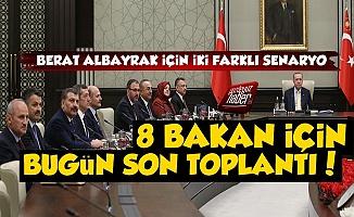 8 Bakan İçin Son Kabine Toplantısı, Berat Albayrak İse Dönüyor!