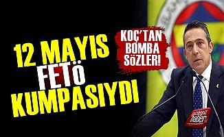 Ali Koç: 12 Mayıs FETÖ Kumpasıydı...