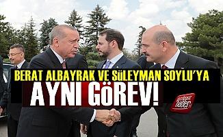 Berat Albayrak ve Süleyman Soylu'ya Aynı Görev!