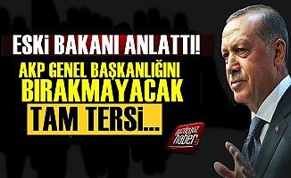 'Erdoğan AKP Genel Başkanlığını Bırakmayacak Ama...'