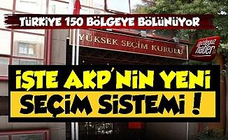 İşte AKP'nin Yeni Seçim Sistemi: 150 Bölge Ve...