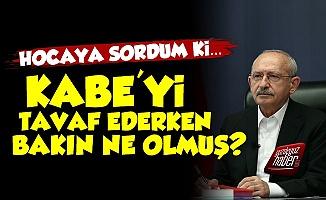 Kılıçdaroğlu Kabe'yi Tavaf Ederken...