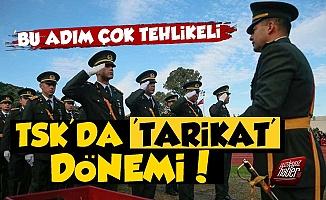 TSK'da Tarikatlar Dönemi!