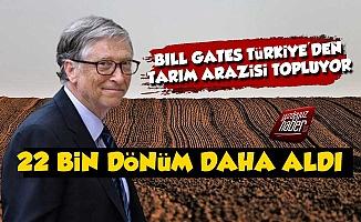 Bill Gates Türkiye'den Tarım Arazisi Topluyor