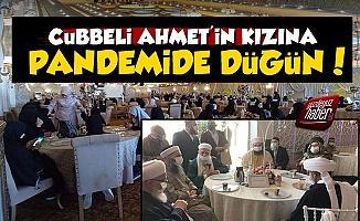 Cübbeli Ahmet Kızına Pandemi Düğün!