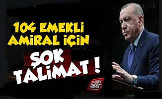 Erdoğan'dan 104 Amiral İçin Şok Talimat!
