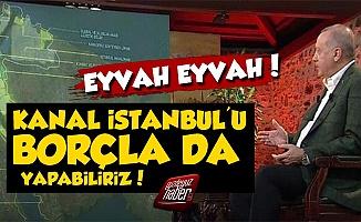 Erdoğan: Kanal İstanbul'u Borçla da Yapabiliriz