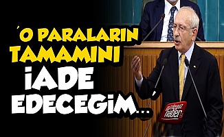 Kılıçdaroğlu: O Paraların Tamamını İade Edeceğim