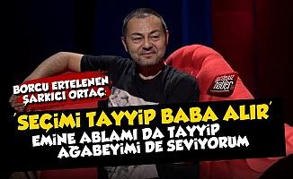 Serdar Ortaç: Tayyip Baba Seçimi Alır Ama...