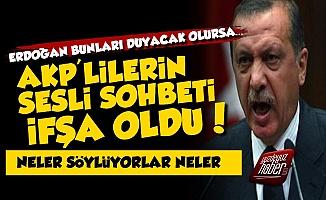 AKP'lilerin Sesli Sohbeti İfşa Oldu, Erdoğan Duyarsa...