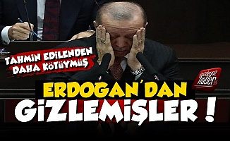 'Durum O Kadar Kötü ki Erdoğan'dan Gizlediler'