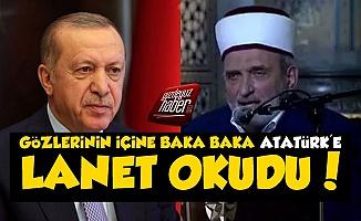 Erdoğan'a Bakarak Atatürk'e Lanet Okudu