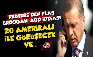 Reuters'den Erdoğan-ABD İddiası