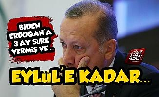 Bıden, Erdoğan'a 3 Ay Süre Vermiş!..