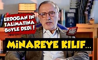 Fatih Altaylı'dan Erdoğan'a: Minareye Kılıf...