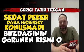 Fatih Tezcan: Sedat Peker Daha Birşey Konuşmadı