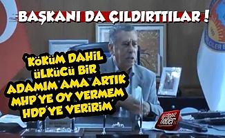 'Ülkücü Adamım Ama MHP'ye Oy Vermem HDP'ye Veririm'