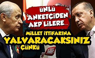 Ünlü Anketçiden AKP'lilere: Yalvaracaksınız