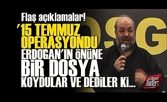 '15 Temmuz Bir Operasyondu, Erdoğan'ın Önüne Dosya Konuldu'