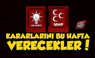 AKP-MHP Kararını Bu Hafta Verecek Çünkü...
