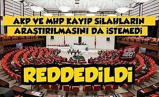 AKP MHP Kayıp Silahların Araştırılmasını İstemedi, Reddetti