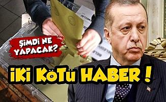 Erdoğan'a İki Kötü Haber