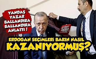 Erdoğan Seçimleri Bakın Nasıl Kazanıyormuş?