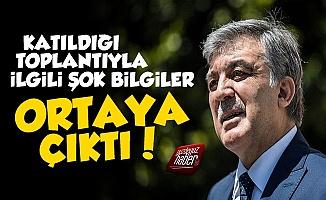Abdullah Gül'lü Özel Toplantıda Şok Bilgiler
