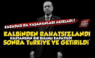 'Erdoğan Kalbinden Rahatsızlandı Ve Hemen...'