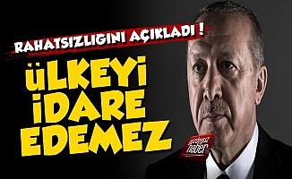 'Erdoğan Ülkeyi İdare Edemez Çünkü...'