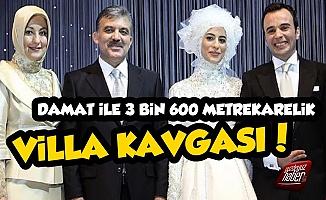 Abdullah Gül'ün Kızı Boşanıyor, Villa Şoku Yaşanıyor