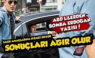 Amerikalılar Erdoğan'ı Yazdı, 'Sonuçları Ağır Olur'
