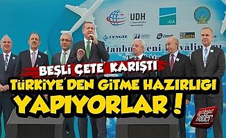 Beşli Çete Karıştı, Türkiye'den Gidiyorlar...