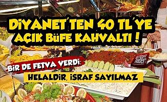 Diyanet'ten 40 TL'ye Açık Büfe Kahvaltı Artı Fetva!