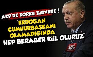 'Erdoğan Cumhurbaşkanı Olamazsa Kül Oluruz...'