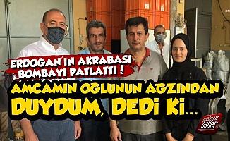 Erdoğan'ın Akrabasından Bomba Açıklama