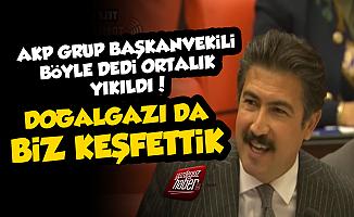 AKP Grup Başkanvekili: Doğalgazı da Biz Keşfettik
