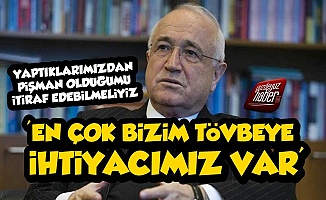 AKP'li Cemil Çiçek: Tövbeye İhtiyacımız Var...