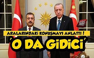 Erdoğan-Şahap Kavcıoğlu Arasında Konuşulanları Anlattı!