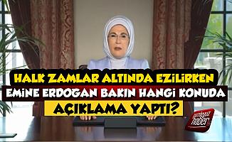 Halk Perişan, Emine Erdoğan Bakın Hangi Konuda Açıklama Yaptı?