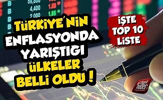 İşte Türkiye'nin Enflasyonda Yarıştığı Ülkeler!