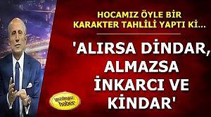'ALIRSA DİNDAR, ALMAZSA KİNDAR...'