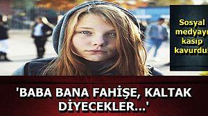 'BABACIĞIM BANA FAHİŞE DİYECEKLER'