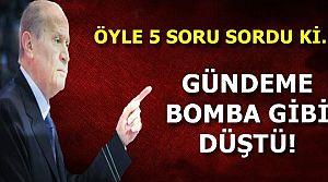 BAHÇELİ'DEN 5 İDDİA!